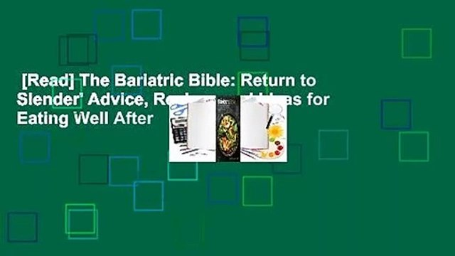 [Read] The Bariatric Bible: Return to Slender' Advice, Recipes and Ideas for Eating Well After