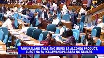 Panukalang itaas ang buwis sa alcohol product, lusot na sa ikalawang pagbasa ng Kamara