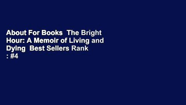 About For Books  The Bright Hour: A Memoir of Living and Dying  Best Sellers Rank : #4