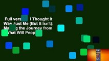 """Full version  I Thought It Was Just Me (But It Isn't): Making the Journey from """"What Will People"""
