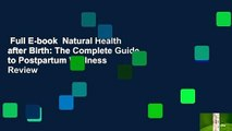 Full E-book  Natural Health after Birth: The Complete Guide to Postpartum Wellness  Review