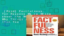 [Read] Factfulness: Ten Reasons We re Wrong about the World--And Why Things Are Better Than You