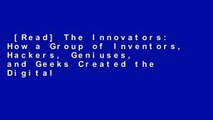 [Read] The Innovators: How a Group of Inventors, Hackers, Geniuses, and Geeks Created the Digital