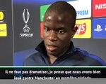 """Super Coupe - Kanté : """"Il ne faut pas dramatiser"""""""