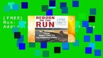 [FREE] Reborn on the Run: My Journey from Addiction to Ultramarathons