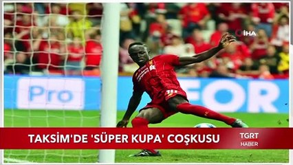 Taksimde 'Süper Kupa' Coşkusu