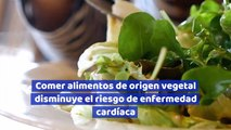 Comer alimentos de origen vegetal disminuye el riesgo de enfermedad cardíaca