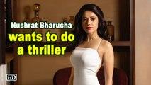 Nushrat Bharucha wants to do a thriller