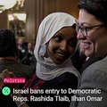 Israel Bans Entry to Reps. Rashida Tlaib, Ilhan Omar After Trump's Tweet