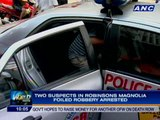 Two suspects in Robinsons Magnolia foiled robbery arrested
