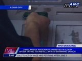 3 Malaysian nationals nabbed after trying to install an ATM skimming device