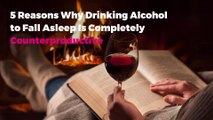 5 Reasons Why Drinking Alcohol to Fall Asleep Is Completely Counterproductive
