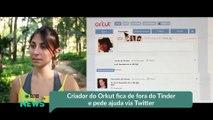 Criador do Orkut fica de fora do Tinder e pede ajuda via Twitter
