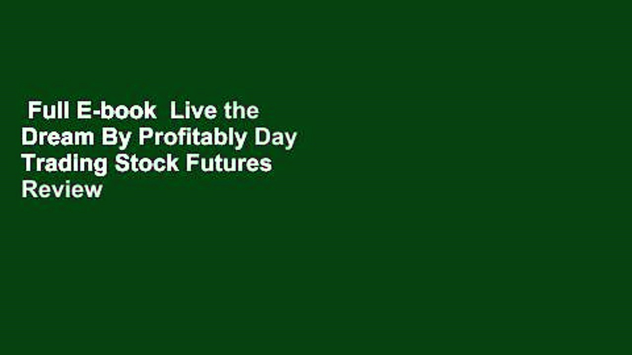 Full E-book  Live the Dream By Profitably Day Trading Stock Futures  Review