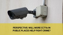 Perspective: Will CCTVs in public places help fight crime?