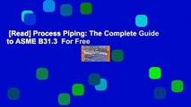 [Read] Process Piping: The Complete Guide to ASME B31.3  For Free