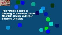 Full version  Secrets to Smoking on the Weber Smokey Mountain Cooker and Other Smokers Complete