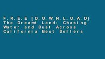 F.R.E.E [D.O.W.N.L.O.A.D] The Dreamt Land: Chasing Water and Dust Across California Best Sellers