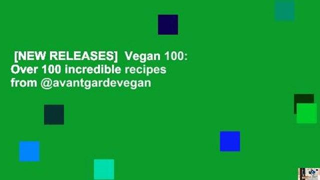 [NEW RELEASES]  Vegan 100: Over 100 incredible recipes from @avantgardevegan
