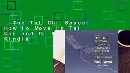 The Tai Chi Space: How to Move in Tai Chi and Qi Gong  For Kindle