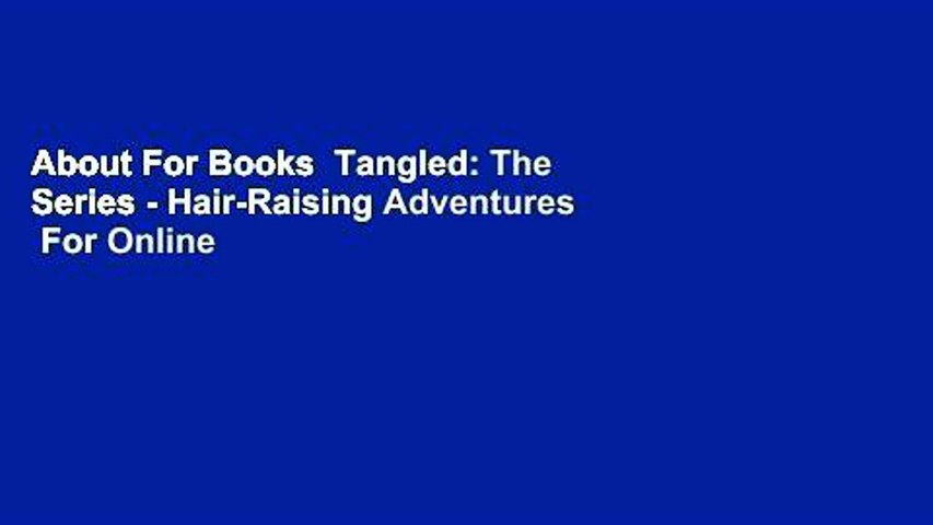 About For Books  Tangled: The Series - Hair-Raising Adventures  For Online