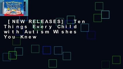 [NEW RELEASES]  Ten Things Every Child with Autism Wishes You Knew