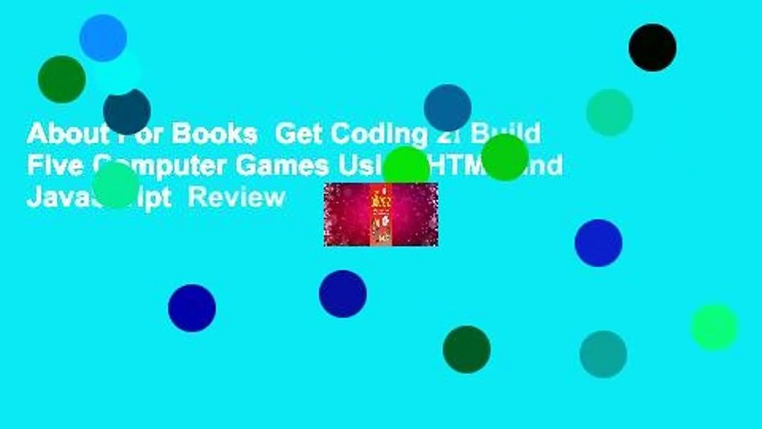 About For Books  Get Coding 2! Build Five Computer Games Using HTML and JavaScript  Review