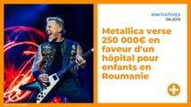 Metallica verse 250 000€ en faveur d'un hôpital pour enfants en Roumanie