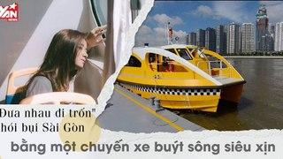 Ở Sài Gòn nhất định phải một lần đi Xe Buýt Trên Sông siêu xịn - Đưa nhau đi tìm góc nhìn mới của Sài Gòn