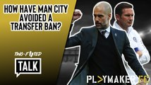 "Two-Footed Talk | ""Paying FIFA off?"" - Chelsea fans respond to Man City avoiding transfer ban"