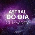 Astral do Dia 20 de agosto