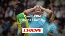 Quand l'OM trébuche à Nantes... - Foot - L1