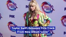Taylor Swift Releases Title Track From New Album 'Lover'