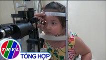 THVL | Đừng chủ quan việc chăm sóc mắt cho trẻ nhỏ