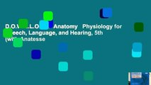 D.O.W.N.L.O.A.D  Anatomy   Physiology for Speech, Language, and Hearing, 5th (with Anatesse