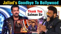 Salman Khan's Favourite JALLAD From Bigg Boss Show QUITS The Film Industry
