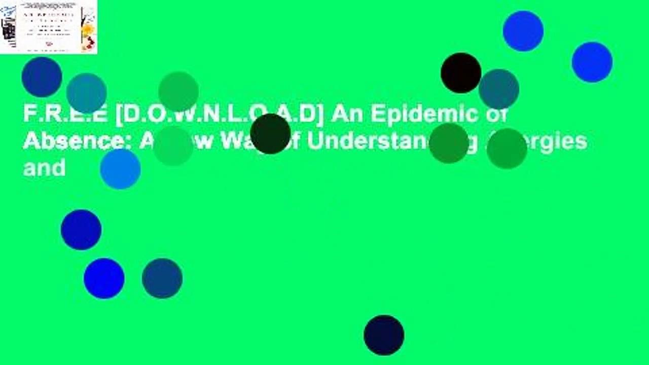F.R.E.E [D.O.W.N.L.O.A.D] An Epidemic of Absence: A New Way of Understanding Allergies and
