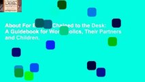 About For Books  Chained to the Desk: A Guidebook for Workaholics, Their Partners and Children,