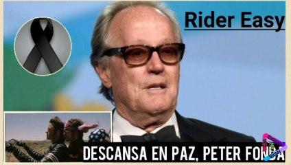 Perdió la vida Peter Fonda, el actor de 'Easy Rider' nos dice adiós