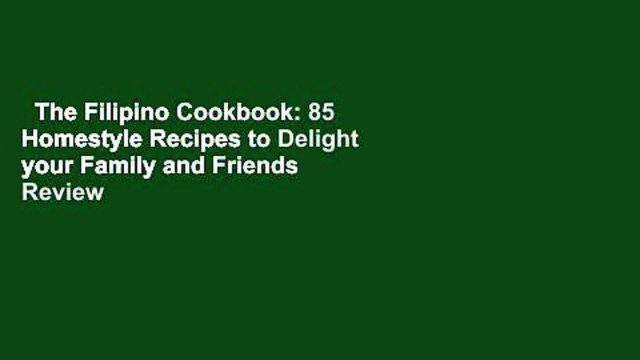 The Filipino Cookbook: 85 Homestyle Recipes to Delight your Family and Friends  Review