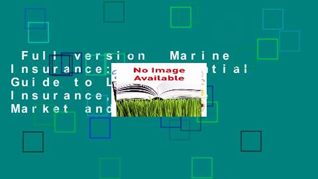 Full version  Marine Insurance: An Essential Guide to Liability, Insurance, Law, the Market and