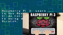 Raspberry Pi 3: Learn to Use Raspberry pi 3! An Introduction to Using with Python, Scratch,