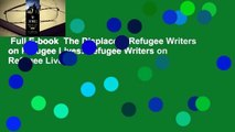 Full E-book  The Displaced: Refugee Writers on Refugee Lives: Refugee Writers on Refugee Lives