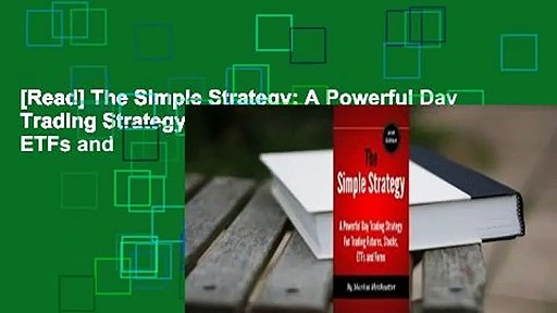 [Read] The Simple Strategy: A Powerful Day Trading Strategy for Trading Futures, Stocks, ETFs and