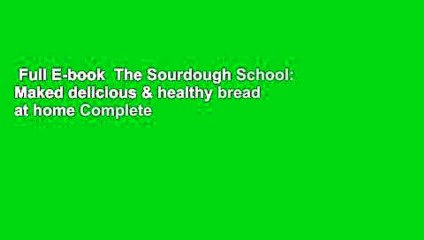 Full E-book  The Sourdough School: Maked delicious & healthy bread at home Complete