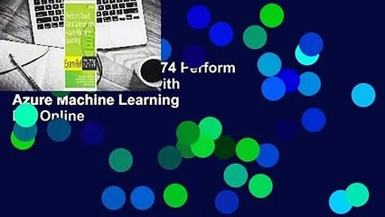 Online Exam Ref 70-774 Perform Cloud Data Science with Azure Machine Learning  For Online
