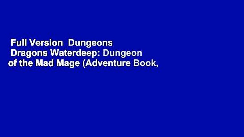 Full Version  Dungeons   Dragons Waterdeep: Dungeon of the Mad Mage (Adventure Book, D d