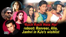 'Kuch Kuch Hota Hai' reboot: Ranveer, Alia, Janhvi in KJo's wishlist