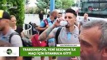 Trabzonspor, yeni sezonun ilk maçı için İstanbul'a gitti