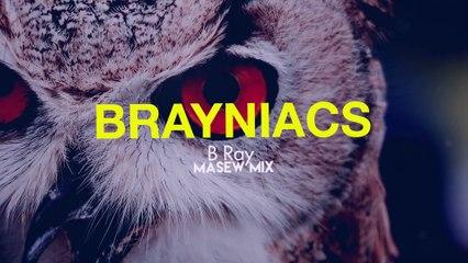 Brayniacs - B Ray ( Masew Mix )